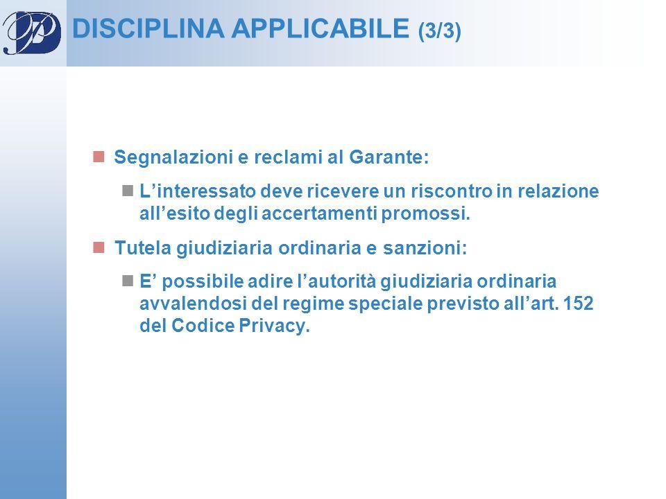 DISCIPLINA APPLICABILE (3/3) Segnalazioni e reclami al Garante: Linteressato deve ricevere un riscontro in relazione allesito degli accertamenti promo