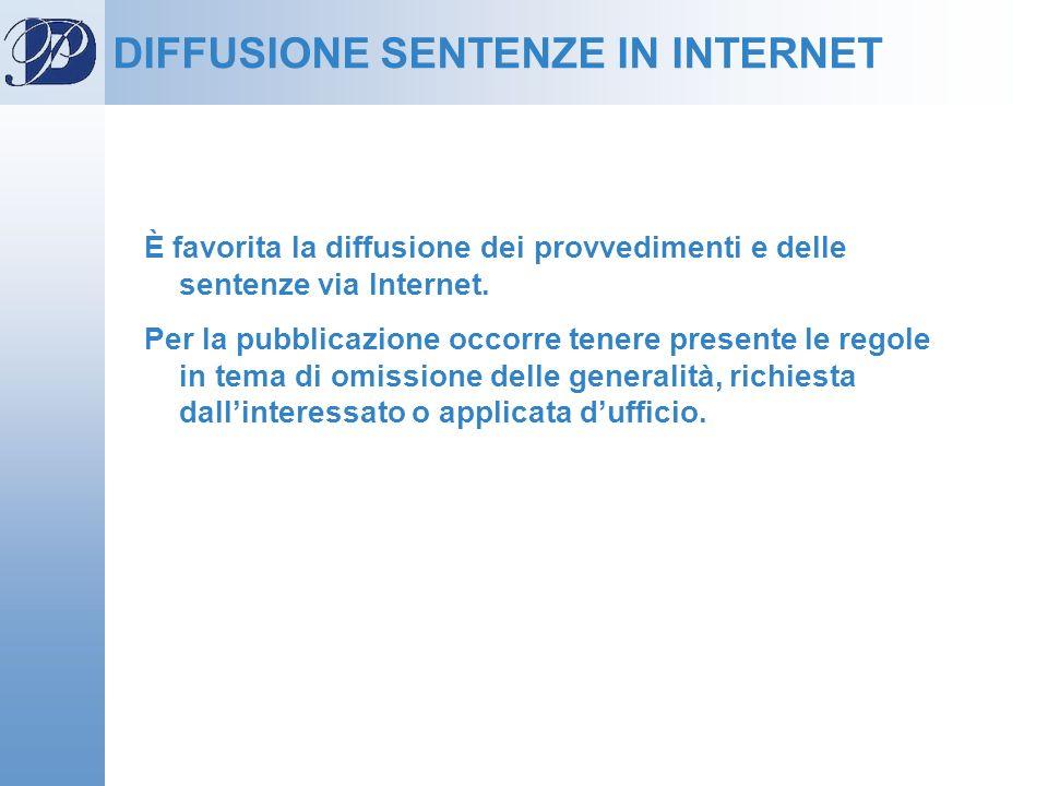DIFFUSIONE SENTENZE IN INTERNET È favorita la diffusione dei provvedimenti e delle sentenze via Internet. Per la pubblicazione occorre tenere presente