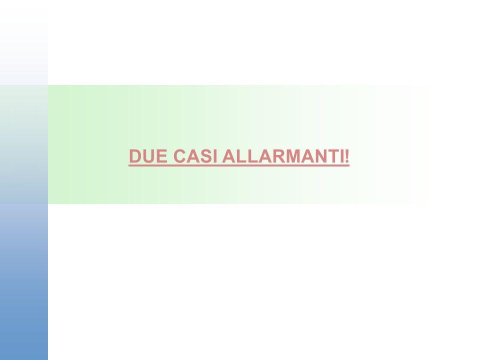 DUE CASI ALLARMANTI!