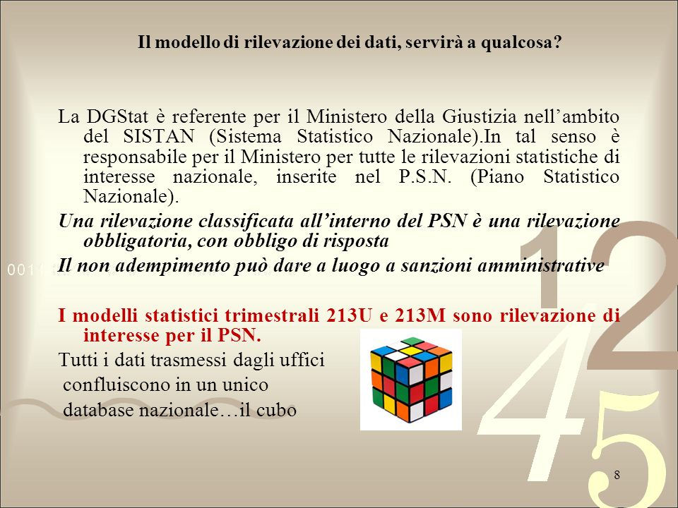 La DGStat è referente per il Ministero della Giustizia nellambito del SISTAN (Sistema Statistico Nazionale).In tal senso è responsabile per il Ministe