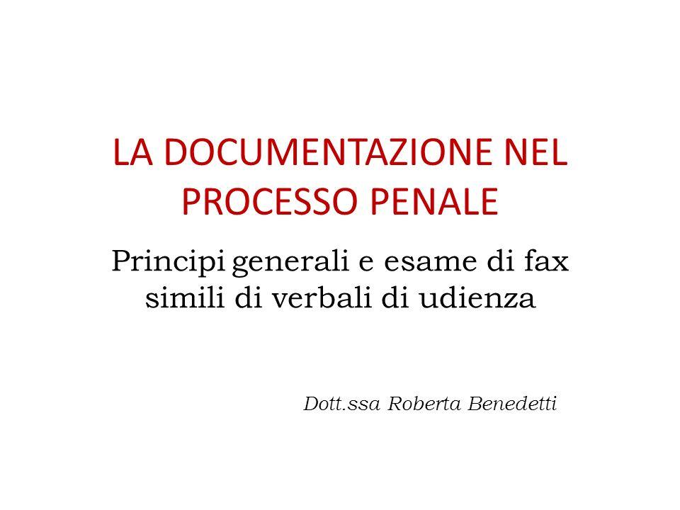 LA DOCUMENTAZIONE NEL PROCESSO PENALE Principi generali e esame di fax simili di verbali di udienza Dott.ssa Roberta Benedetti