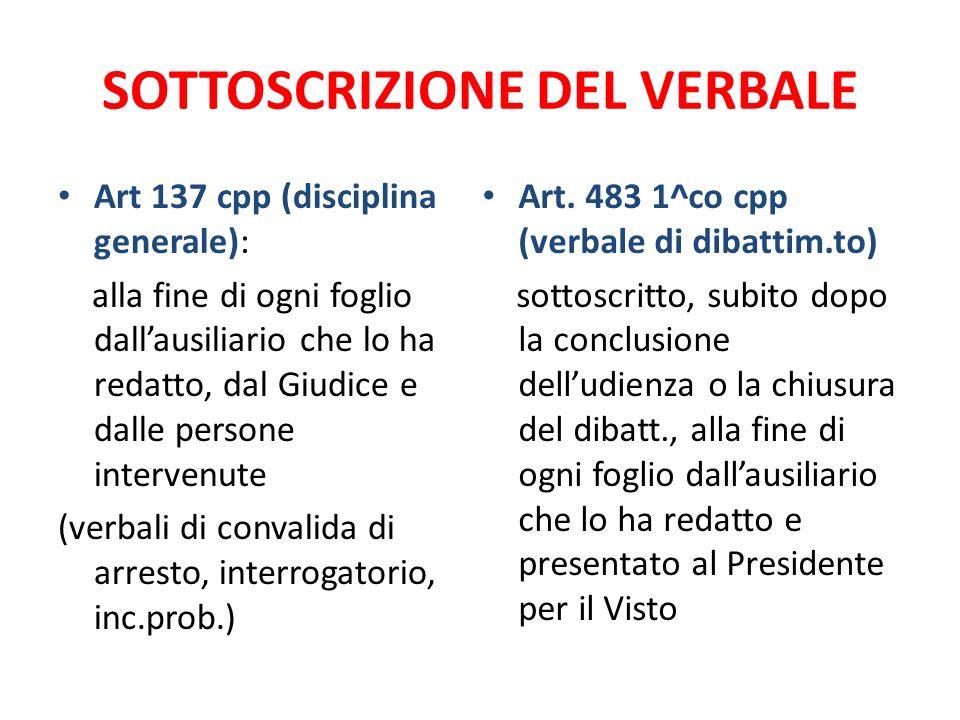 SOTTOSCRIZIONE DEL VERBALE Art 137 cpp (disciplina generale): alla fine di ogni foglio dallausiliario che lo ha redatto, dal Giudice e dalle persone i