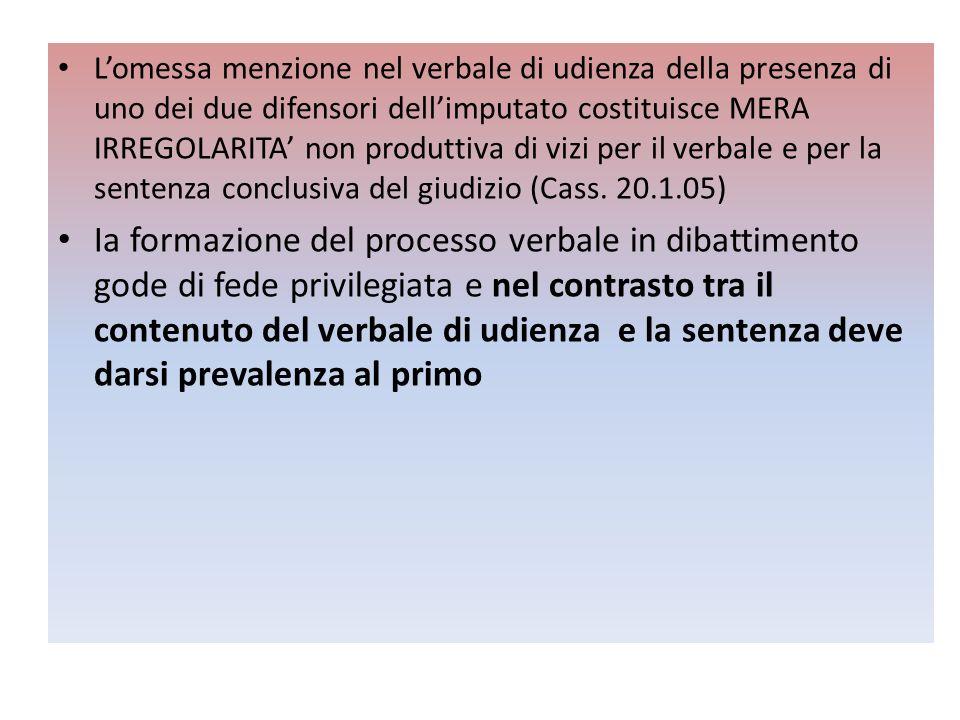 Lomessa menzione nel verbale di udienza della presenza di uno dei due difensori dellimputato costituisce MERA IRREGOLARITA non produttiva di vizi per