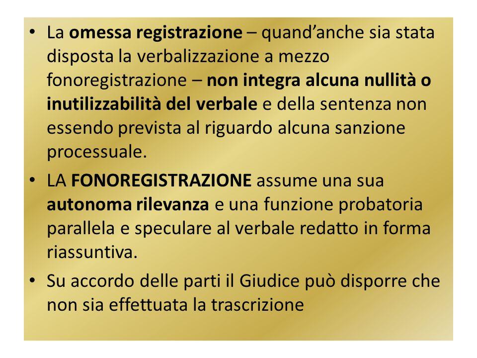 La omessa registrazione – quandanche sia stata disposta la verbalizzazione a mezzo fonoregistrazione – non integra alcuna nullità o inutilizzabilità d