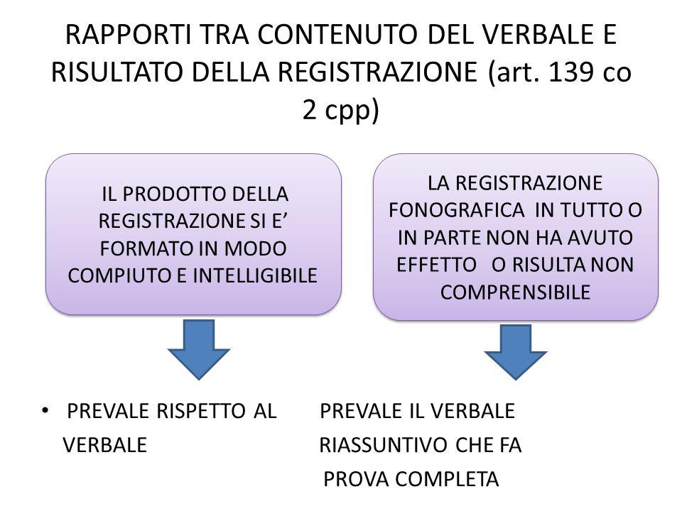 RAPPORTI TRA CONTENUTO DEL VERBALE E RISULTATO DELLA REGISTRAZIONE (art. 139 co 2 cpp) PREVALE RISPETTO AL PREVALE IL VERBALE VERBALE RIASSUNTIVO CHE