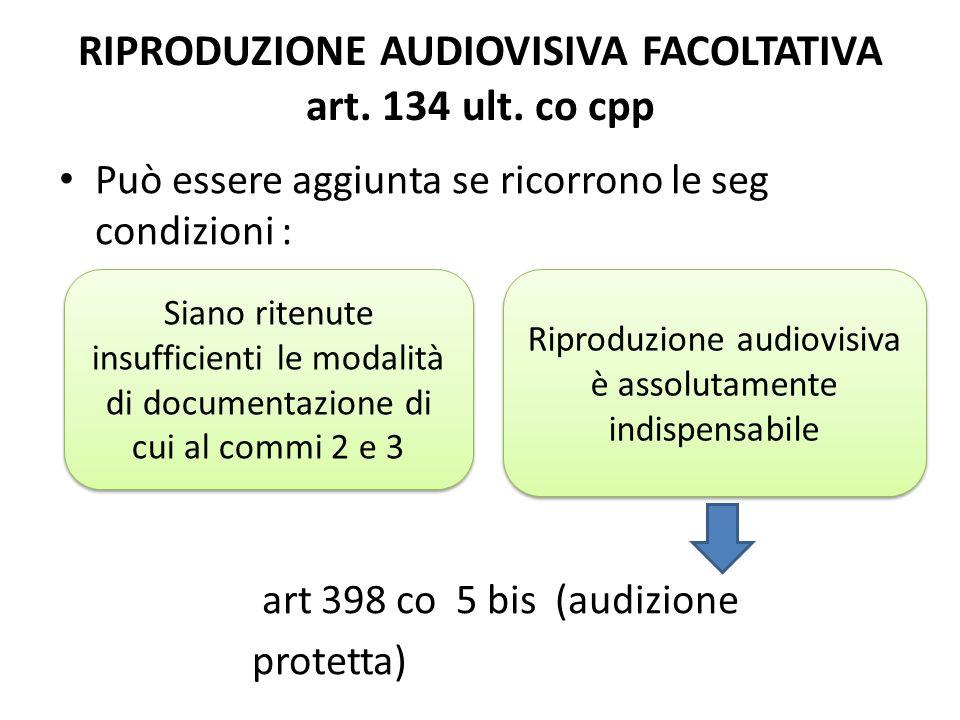 Riproduzione fonografica o audiovisiva dell interrogatorio della persona detenuta che non si svolge in udienza (art 141 bis) Deve essere documentato integralmente, a pena di inutilizzabilità, con mezzi di riproduzione fonografica o audiovisiva.