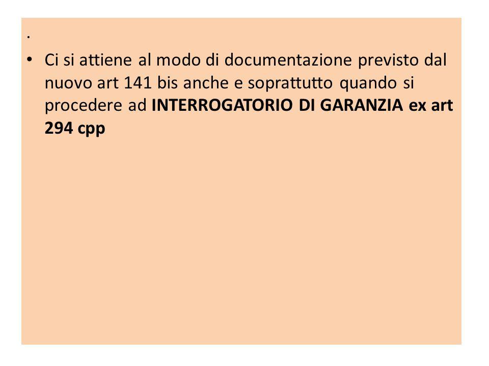. Ci si attiene al modo di documentazione previsto dal nuovo art 141 bis anche e soprattutto quando si procedere ad INTERROGATORIO DI GARANZIA ex art