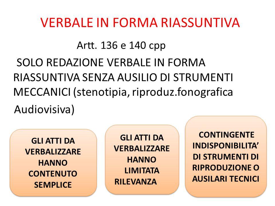 VERBALE IN FORMA RIASSUNTIVA Artt. 136 e 140 cpp SOLO REDAZIONE VERBALE IN FORMA RIASSUNTIVA SENZA AUSILIO DI STRUMENTI MECCANICI (stenotipia, riprodu