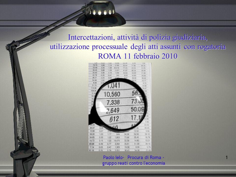 Paolo Ielo- Procura di Roma - gruppo reati contro l'economia 1 Intercettazioni, attività di polizia giudiziaria, utilizzazione processuale degli atti