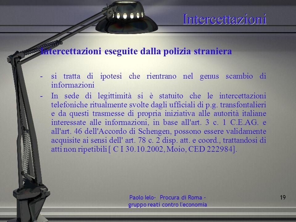 Intercettazioni Intercettazioni eseguite dalla polizia straniera -si tratta di ipotesi che rientrano nel genus scambio di informazioni -In sede di leg