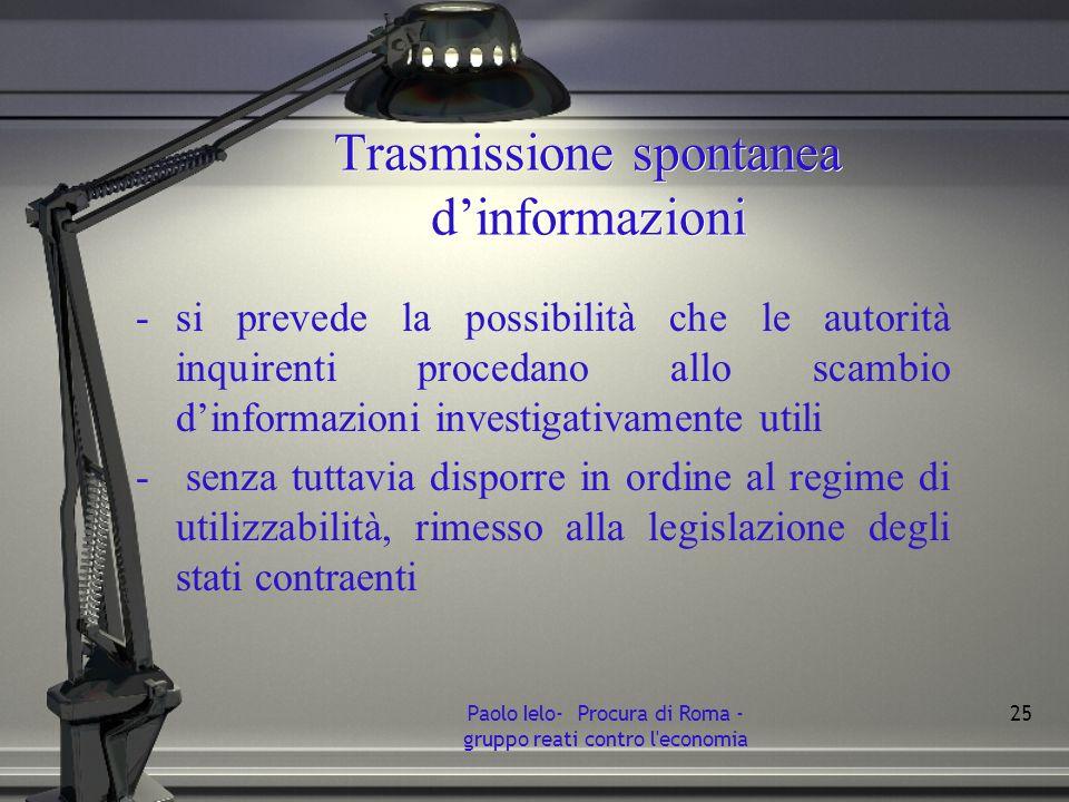 Trasmissione spontanea dinformazioni -si prevede la possibilità che le autorità inquirenti procedano allo scambio dinformazioni investigativamente uti
