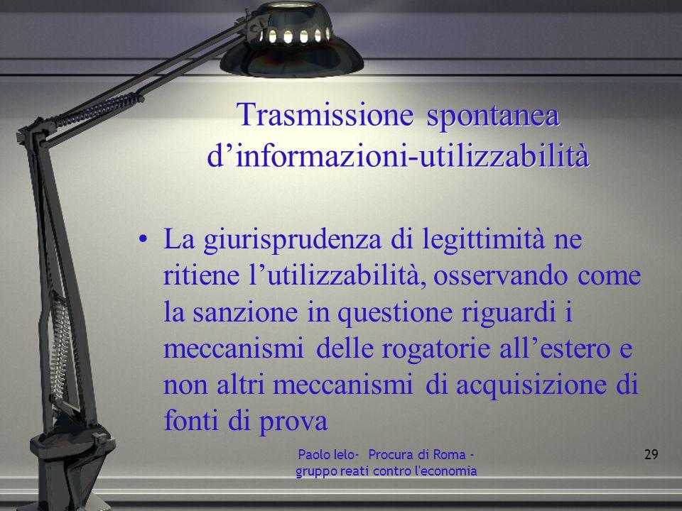Trasmissione spontanea dinformazioni-utilizzabilità La giurisprudenza di legittimità ne ritiene lutilizzabilità, osservando come la sanzione in questi