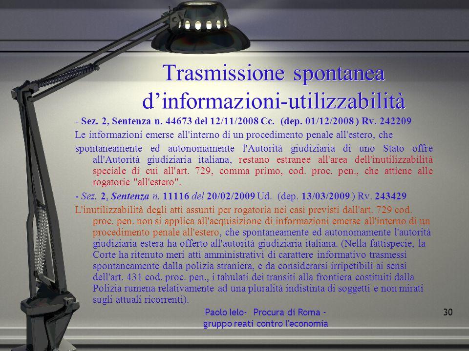 Trasmissione spontanea dinformazioni-utilizzabilità - Sez. 2, Sentenza n. 44673 del 12/11/2008 Cc. (dep. 01/12/2008 ) Rv. 242209 Le informazioni emers