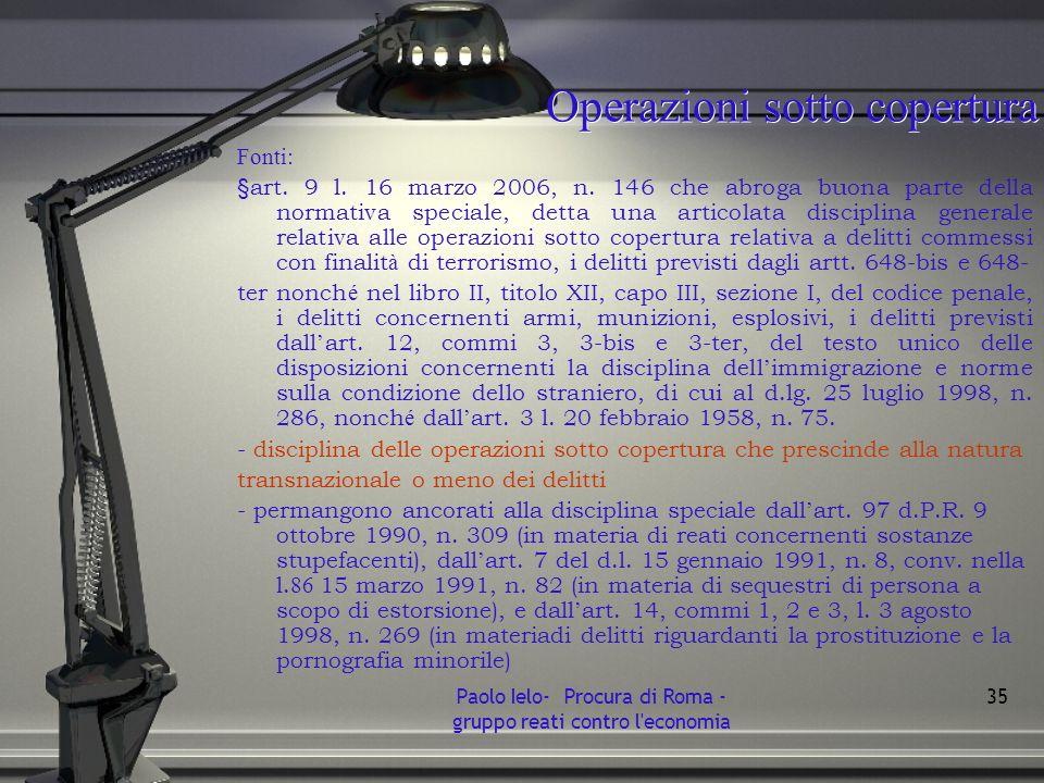 Operazioni sotto copertura Fonti: § art. 9 l. 16 marzo 2006, n. 146 che abroga buona parte della normativa speciale, detta una articolata disciplina g