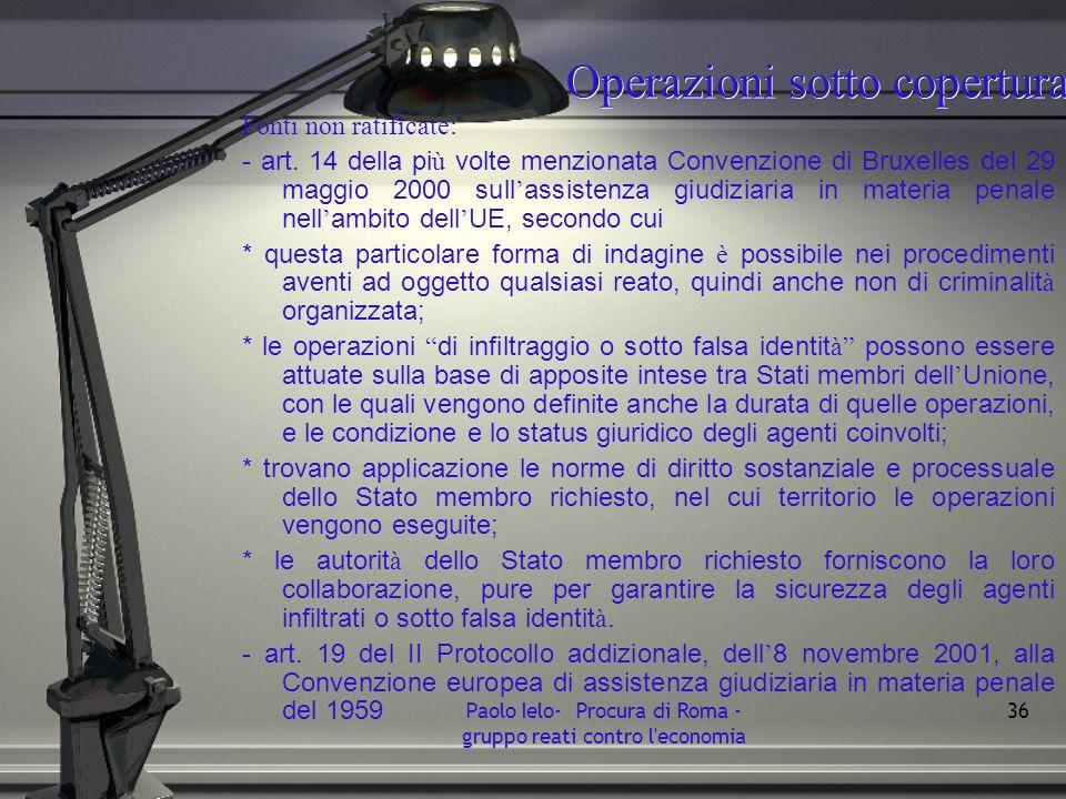 Operazioni sotto copertura Fonti non ratificate: - art. 14 della pi ù volte menzionata Convenzione di Bruxelles del 29 maggio 2000 sull assistenza giu