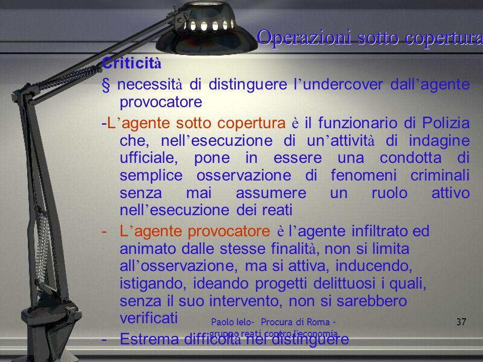 Operazioni sotto copertura Criticit à § necessit à di distinguere l undercover dall agente provocatore -L agente sotto copertura è il funzionario di P