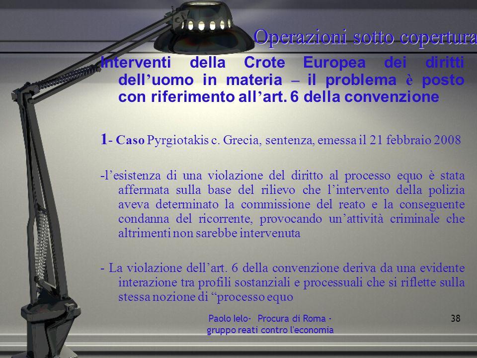 Operazioni sotto copertura Interventi della Crote Europea dei diritti dell uomo in materia – il problema è posto con riferimento all art. 6 della conv