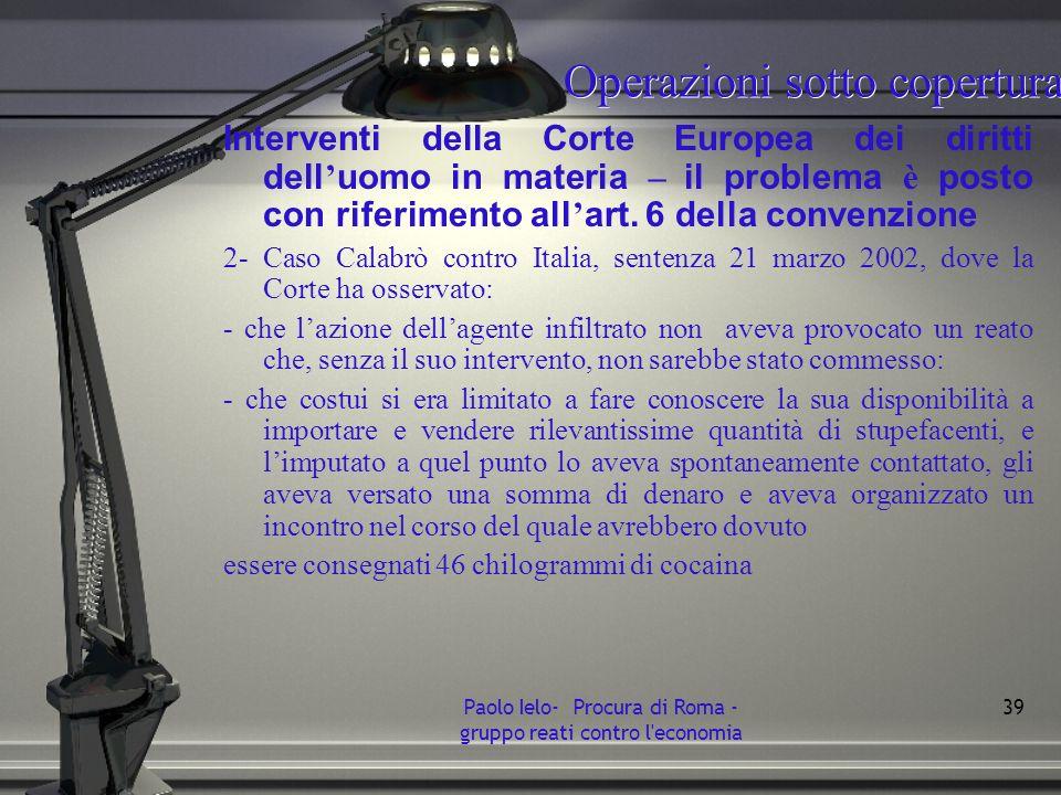 Operazioni sotto copertura Interventi della Corte Europea dei diritti dell uomo in materia – il problema è posto con riferimento all art. 6 della conv