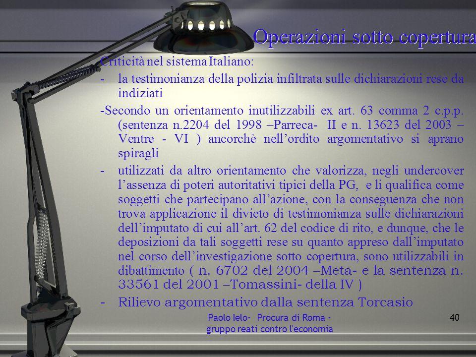 Operazioni sotto copertura Criticità nel sistema Italiano: -la testimonianza della polizia infiltrata sulle dichiarazioni rese da indiziati -Secondo u