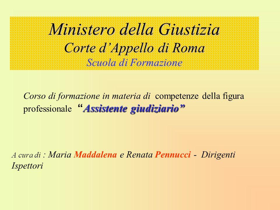 Ministero della Giustizia Corte dAppello di Roma Scuola di Formazione Assistente giudiziario Corso di formazione in materia di competenze della figura