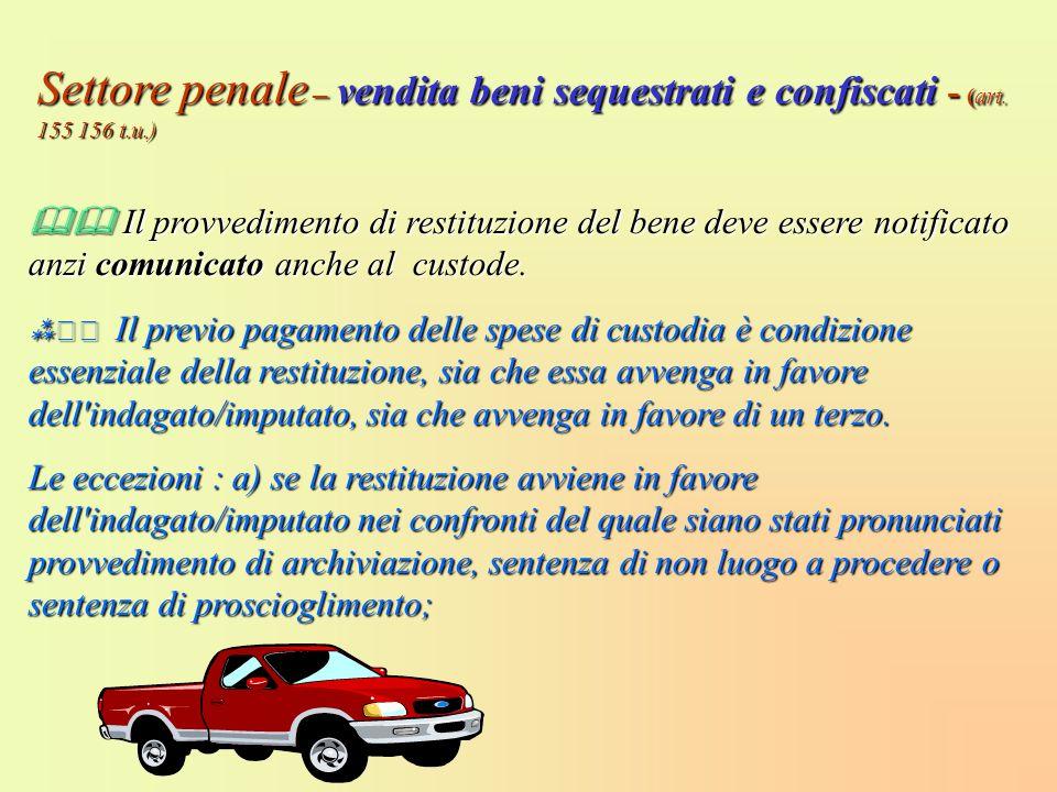 Il provvedimento di restituzione del bene deve essere notificato anzi comunicato anche al custode. Il provvedimento di restituzione del bene deve esse