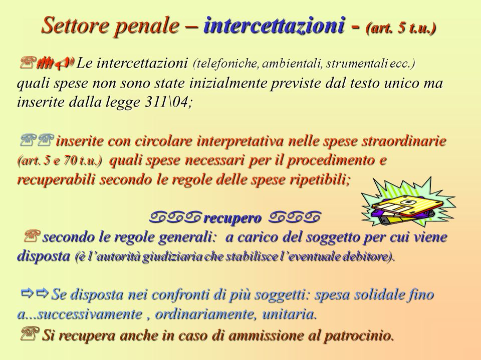 Settore penale – intercettazioni - (art. 5 t.u.) Le intercettazioni (telefoniche, ambientali, strumentali ecc.) quali spese non sono state inizialment