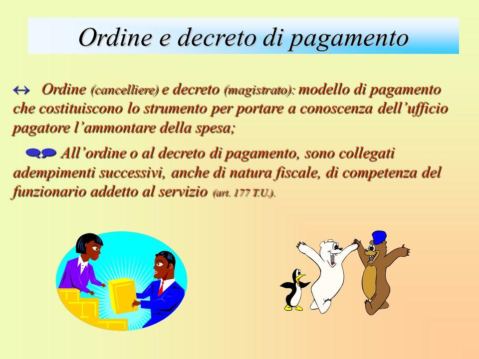 Ordine e decreto di pagamento Ordine (cancelliere) e decreto (magistrato): modello di pagamento che costituiscono lo strumento per portare a conoscenz
