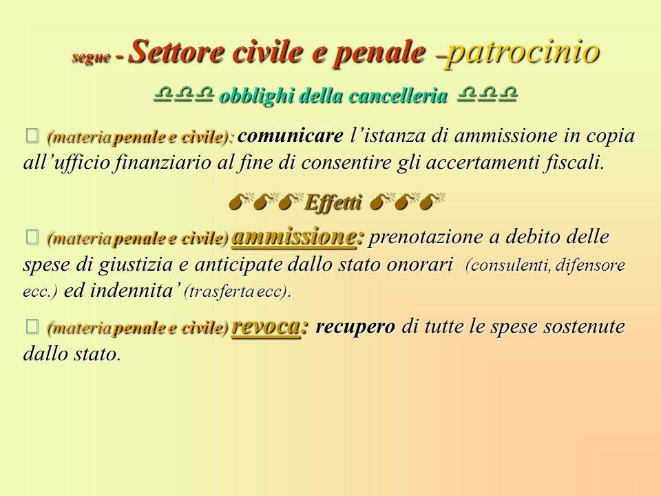 segue - Settore civile e penale – patrocinio obblighi della cancelleria obblighi della cancelleria (materia penale e civile): comunicare listanza di a