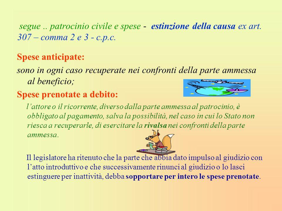 segue.. patrocinio civile e spese - estinzione della causa ex art. 307 – comma 2 e 3 - c.p.c. Spese anticipate: sono in ogni caso recuperate nei confr