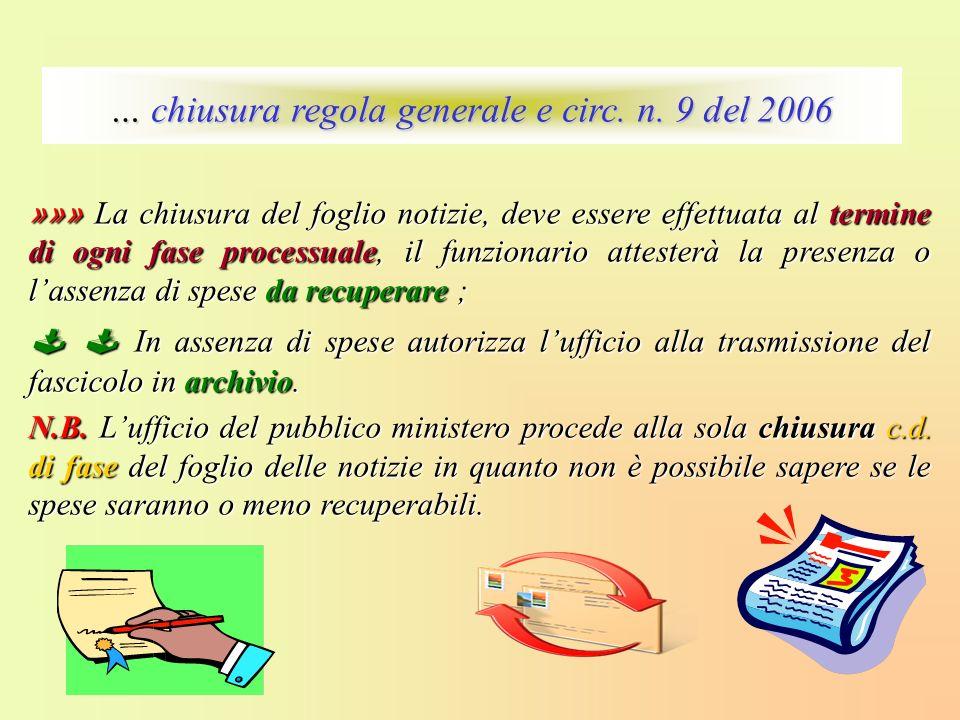 … chiusura regola generale e circ. n. 9 del 2006 »»» La chiusura del foglio notizie, deve essere effettuata al termine di ogni fase processuale, il fu