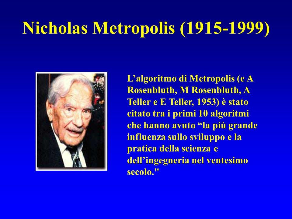 Nicholas Metropolis (1915-1999) Lalgoritmo di Metropolis (e A Rosenbluth, M Rosenbluth, A Teller e E Teller, 1953) è stato citato tra i primi 10 algor