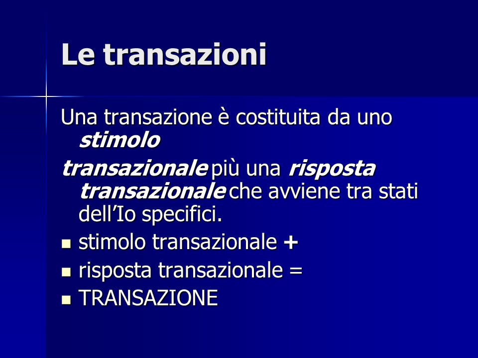 Transazioni ulteriori: 3° regola della comunicazione Lesito di una transazione Lesito di una transazione ulteriore è determinato dal livello psicologico della comunicazione, non da quello sociale, e ad esso è legata la risposta comportamentale.