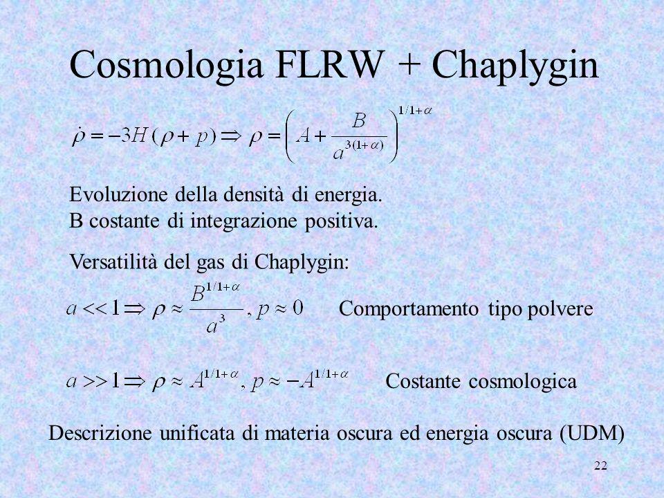 Cosmologia FLRW + Chaplygin 22 Evoluzione della densità di energia. B costante di integrazione positiva. Versatilità del gas di Chaplygin: Comportamen