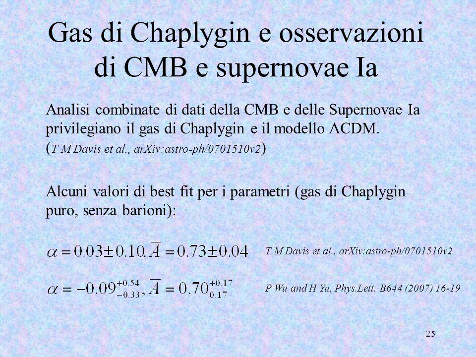 Gas di Chaplygin e osservazioni di CMB e supernovae Ia 25 Analisi combinate di dati della CMB e delle Supernovae Ia privilegiano il gas di Chaplygin e