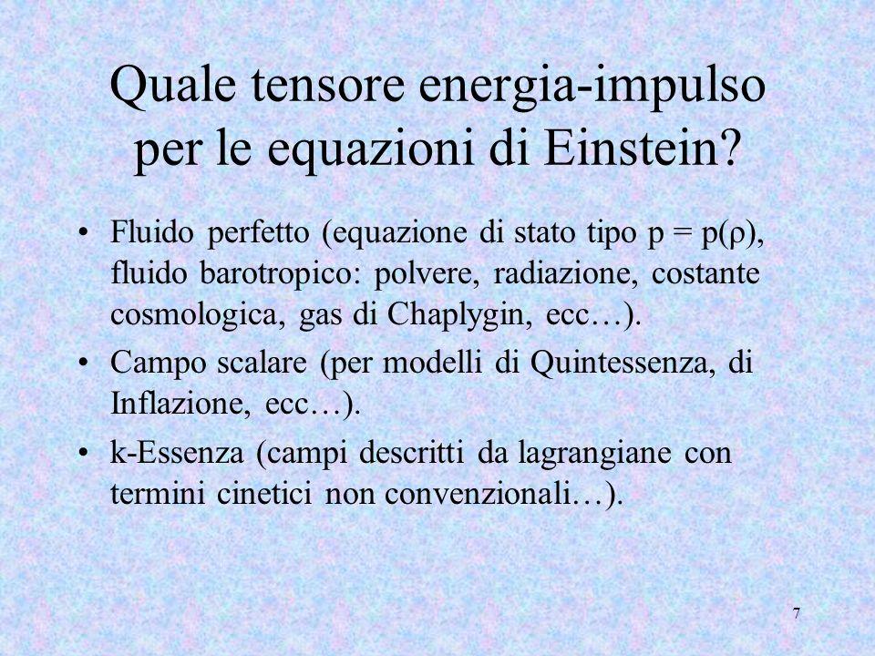 Quale tensore energia-impulso per le equazioni di Einstein? Fluido perfetto (equazione di stato tipo p = p(ρ), fluido barotropico: polvere, radiazione