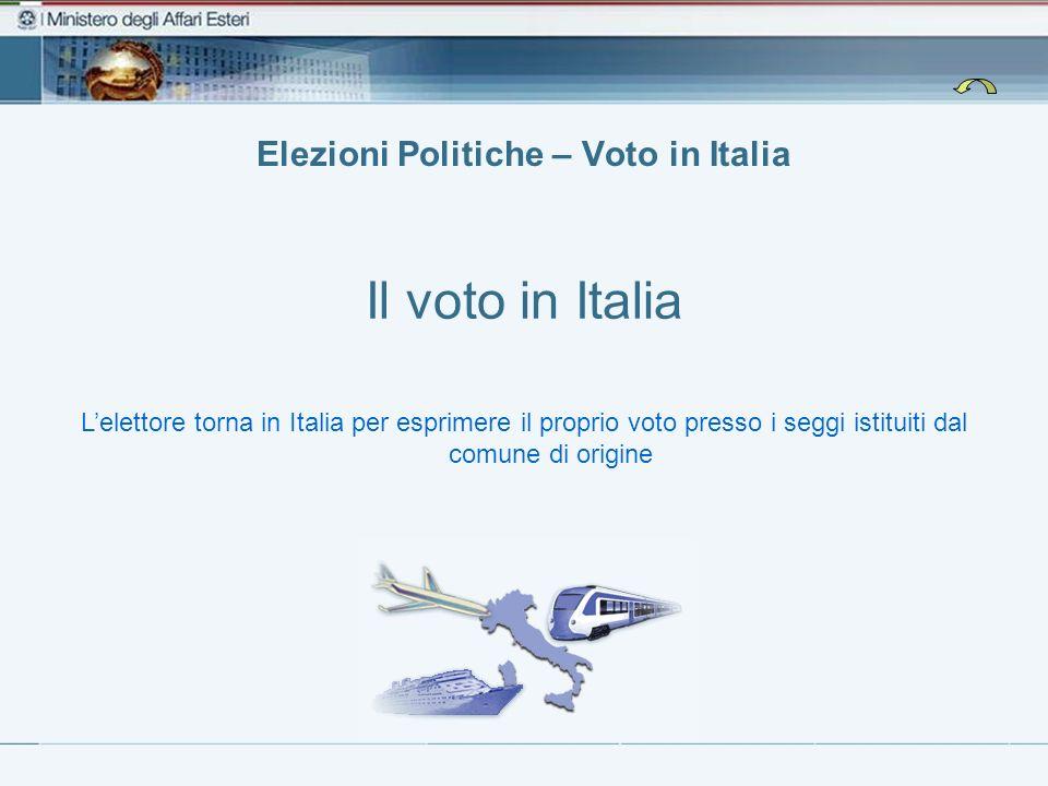 Elezioni Politiche – Voto in Italia Il voto in Italia Lelettore torna in Italia per esprimere il proprio voto presso i seggi istituiti dal comune di origine