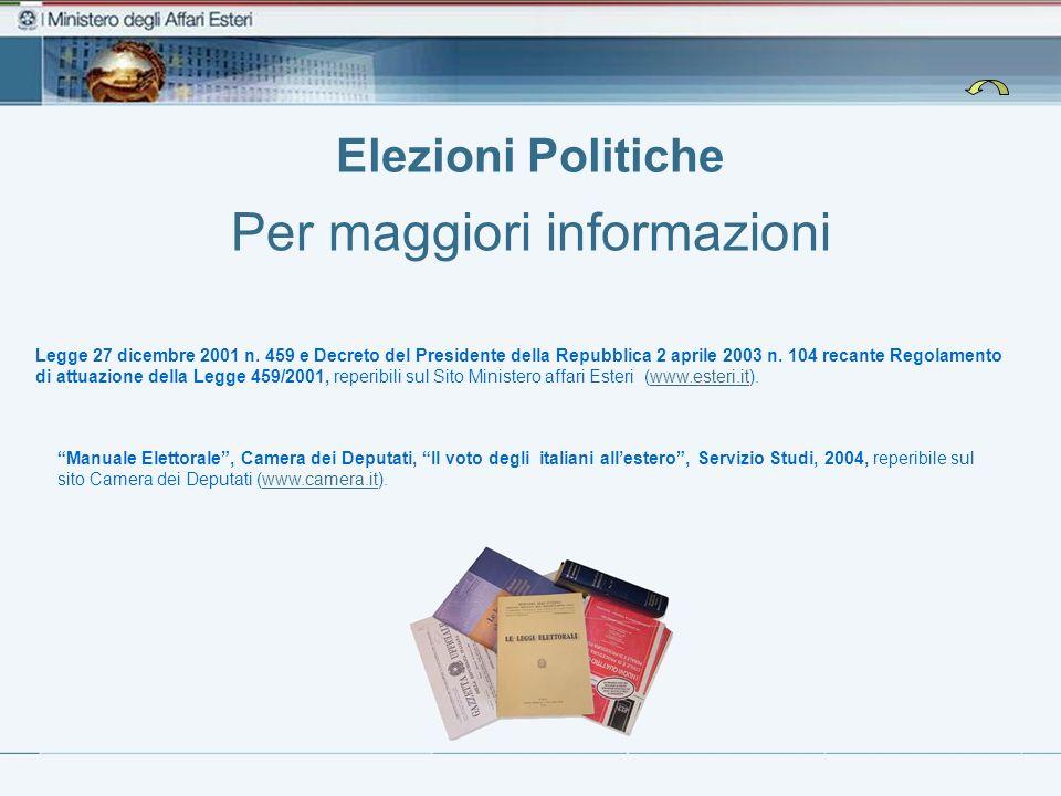 Elezioni Politiche Per maggiori informazioni Legge 27 dicembre 2001 n. 459 e Decreto del Presidente della Repubblica 2 aprile 2003 n. 104 recante Rego
