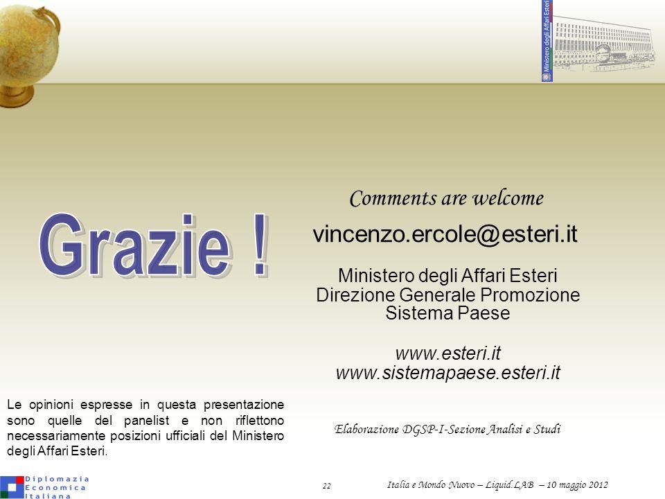 22 Italia e Mondo Nuovo – Liquid.LAB – 10 maggio 2012 Comments are welcome vincenzo.ercole@esteri.it Ministero degli Affari Esteri Direzione Generale