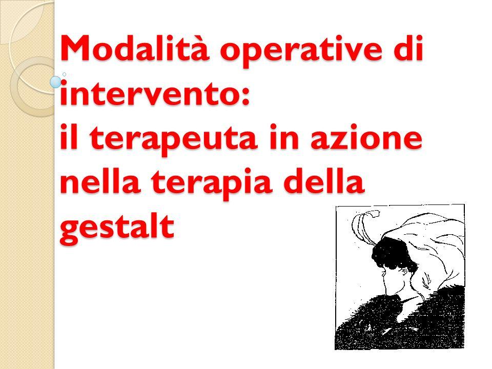 Modalità operative di intervento: il terapeuta in azione nella terapia della gestalt
