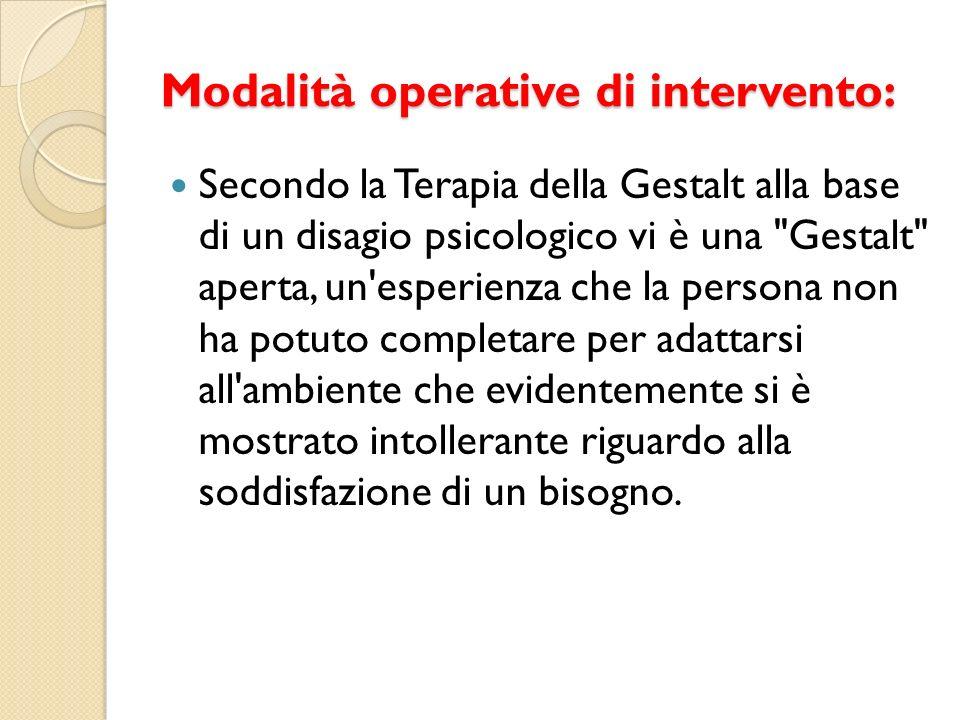 Modalità operative di intervento: Secondo la Terapia della Gestalt alla base di un disagio psicologico vi è una