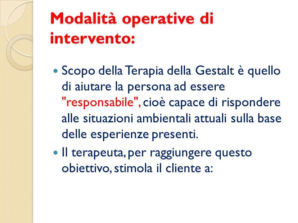 Modalità operative di intervento: Scopo della Terapia della Gestalt è quello di aiutare la persona ad essere