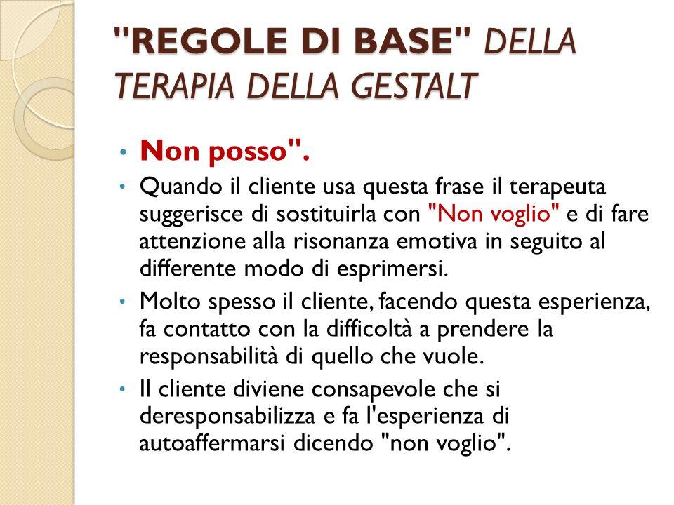 REGOLE DI BASE DELLA TERAPIA DELLA GESTALT Non posso .
