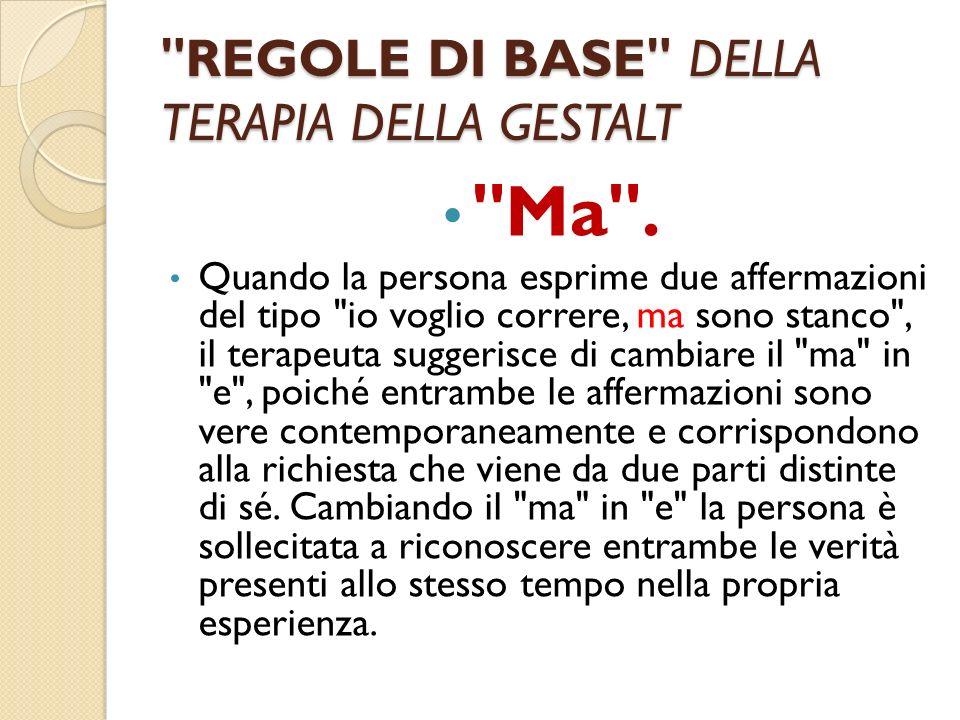 REGOLE DI BASE DELLA TERAPIA DELLA GESTALT Ma .