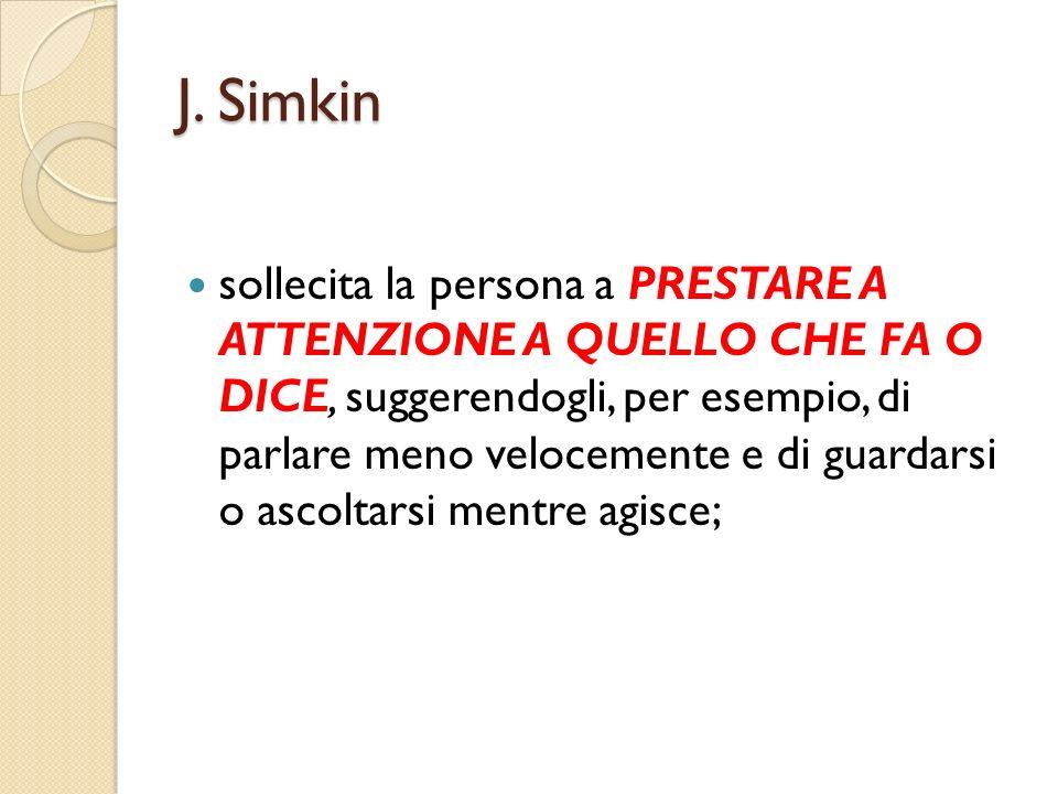 J. Simkin sollecita la persona a PRESTARE A ATTENZIONE A QUELLO CHE FA O DICE, suggerendogli, per esempio, di parlare meno velocemente e di guardarsi