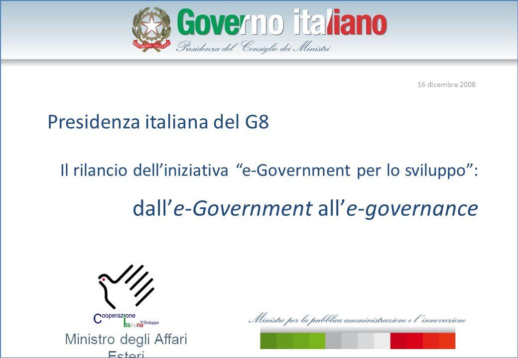 Il rilancio delliniziativa e-Government per lo sviluppo: dalle-Government alle-governance Presidenza italiana del G8 Ministro degli Affari Esteri 16 dicembre 2008