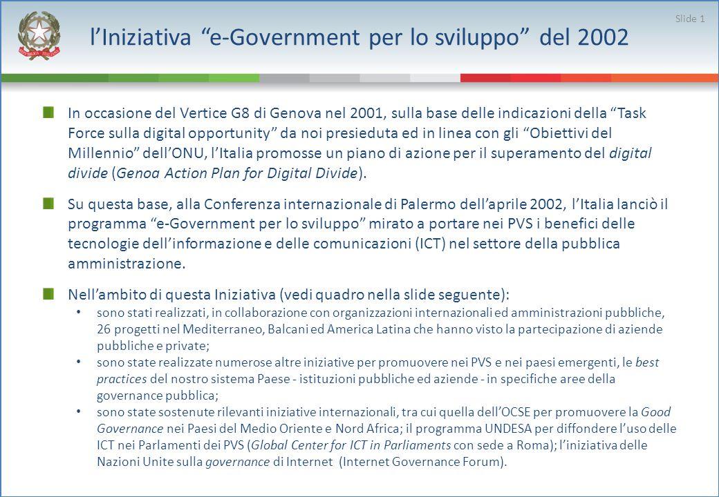 lIniziativa e-Government per lo sviluppo del 2002 In occasione del Vertice G8 di Genova nel 2001, sulla base delle indicazioni della Task Force sulla digital opportunity da noi presieduta ed in linea con gli Obiettivi del Millennio dellONU, lItalia promosse un piano di azione per il superamento del digital divide (Genoa Action Plan for Digital Divide).