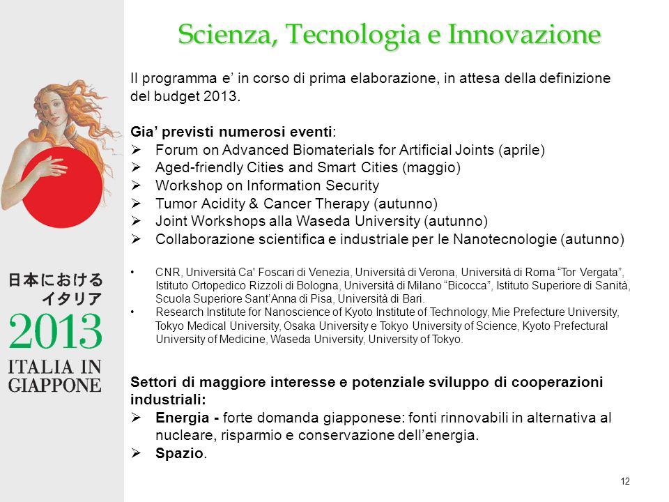 12 Scienza, Tecnologia e Innovazione Il programma e in corso di prima elaborazione, in attesa della definizione del budget 2013.