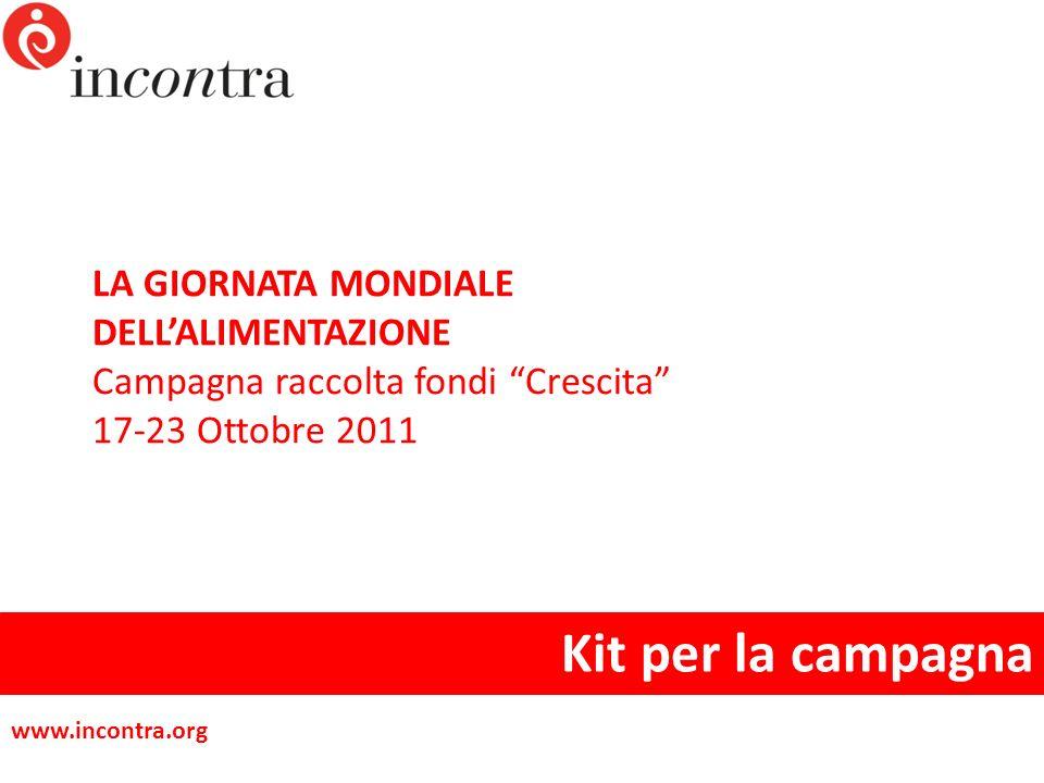 LA GIORNATA MONDIALE DELLALIMENTAZIONE Campagna raccolta fondi Crescita 17-23 Ottobre 2011 Kit per la campagna www.incontra.org