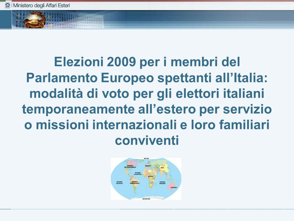 Elezioni 2009 per i membri del Parlamento Europeo spettanti allItalia: modalità di voto per gli elettori italiani temporaneamente allestero per servizio o missioni internazionali e loro familiari conviventi