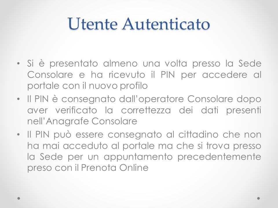 Utente Autenticato Si è presentato almeno una volta presso la Sede Consolare e ha ricevuto il PIN per accedere al portale con il nuovo profilo Il PIN